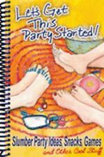 Let's Get This Party Started!  Slumber Party Ideas, Snacks, Games and Other Cool