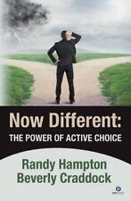 Now Different: the Power of Active Choice by Randy Hampton (2015, Paperback)