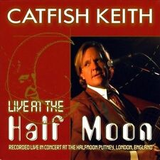 Live at the Half Moon by Catfish Keith (CD, Oct-2009, Fish Tail Records)