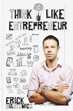 Think Like Entrepreneur : Change Your Mindset and Be an Entrepreneur by Erick...