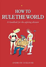 How to Rule the World: A handbook for the aspiring dictator, Andre de Guillaume