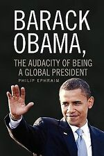 Barack Obama, the Audacity of Being a Global President by Philip Ephraim...