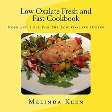 Low Oxalate Fresh and Fast Cookbook : Hope and Help for the Low Oxalate...