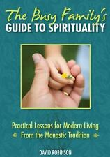 The Busy Family's Guide to Spirituality: Practical Lessons for Modern Living Fro