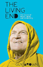The Living End : The Future of Death, Aging and Immortality (Macmillan Science),