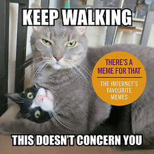 Keep Walking, This Doesn't Concern You: The Internet's Favourite Memes by...