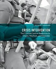 Crisis Intervention: The Criminal Justice Response to Chaos, Mayhem, and Disorde