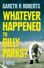 Whatever Happened to Billy Parks, Roberts, Gareth, New Book