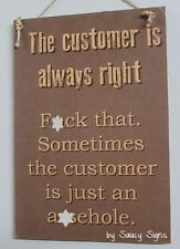 The Customer is Always Right Naughty Pub Shop Bar Office Shed Store Retail Sign