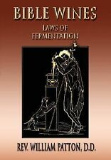 Bible Wines : On Laws of Fermentation and the Wines of the Ancients by R. E....