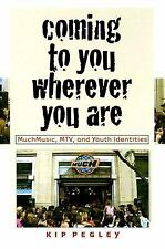 Coming to You Wherever You Are: MuchMusic, MTV, and Youth Identities (Music Cult