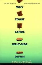 Why Toast Lands Jelly-Side Down: Zen and the Art of Physics Demonstrations, Ehrl