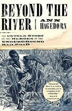 Beyond the River: The Untold Story of the Heroes of the Underground Railroad by