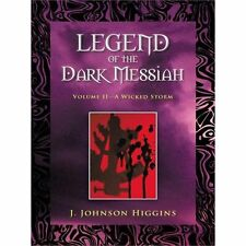Legend of the Dark Messiah : Volume Ii—a Wicked Storm by J. Johnson...