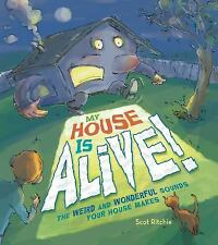 My House Is Alive! : The Weird and Wonderful Sounds Your House Makes by Scot...