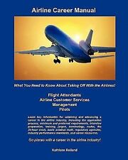 Airline Career Manual : What You Need to Know about Taking off with the...