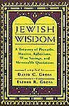 Jewish Wisdom: A Treasury of Proverbs, Maxims, Aphorisms, Wise Sayings, and Memo