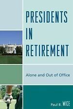 Presidents in Retirement: Alone and Out of the Office by Wice, Paul B.