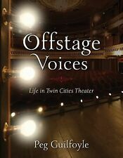 Offstage Voices : Life in Twin Cities Theater by Peg Guilfoyle (2015, Paperback)