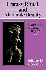 Ecstasy, Ritual, and Alternate Reality : Religion in a Pluralistic World by...
