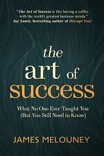 The Art of Success : What No One Ever Taught You (but You Still Need to Know)...