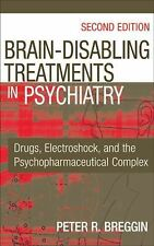 Brain Disabling Treatments in Psychiatry: Drugs, Electroshock, and the Psychopha
