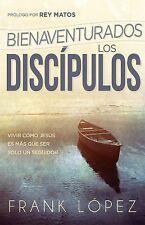 Bienaventurados los Discípulos : Vivir Como Jesús Es Más Que Ser Solo un...