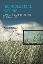 Technological Nature: Adaptation and the Future of Human Life (MIT Press) by Ka