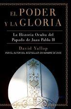 El Poder y la Gloria : La Historia Oculta del Papado de Juan Pablo II by David Y
