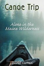 Canoe Trip : Alone in the Maine Wilderness by David K. Curran (2010, Hardcover)