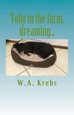 Toby, the Adventures of a Hero: Toby in the Farm, Dreaming... : Book 3 by W....