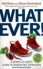 Whatever! : A down-To-earth Guide to Parenting Teenagers by Gill Hines and...