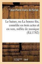 Le Baiser, Ou la Bonne Fee, Comedie en Trois Actes et en Vers, Melee de...