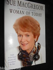 SIGNED; Woman of Today by Sue MacGregor (Hardback, 2002-1st) BBC Radio Presenter
