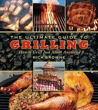 The Ultimate Guide to Grilling: How to Grill Just About Anything (The Ultimate..