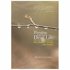 Hanging on for Dear Life: Our Family's Victory Over Cancer, Oakley, Beverly Fetz