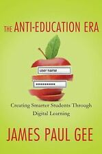 The Anti-Education Era : Creating Smarter Students Through Digital Learning...
