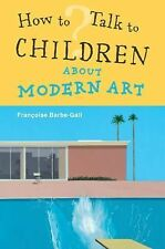 How to Talk to Children about Modern Art by Françoise Barbe-Gall (2012,...