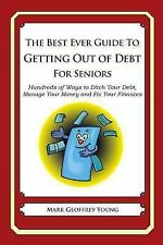 The Best Ever Guide to Getting Out of Debt for Seniors : Hundreds of Ways to...