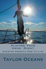 Playing Your Hand Right : Showing America How to Live : Anyone Who Can't...