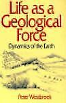 Life As a Geological Force: Dynamics of the Earth (Commonwealth Fund Book Progra