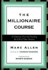 Millionaire Course : A Visionary Plan for Creating the Life of Your Dreams by...