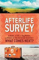 The Afterlife Survey: A Rabbi, a CEO, a Dog Walker, and Others on the...