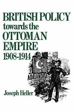 British Policy Towards the Ottoman Empire 1908-1914 by Joseph Heller (2015,...