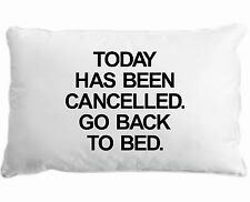 Funny TODAY HAS BEEN CANCELED GO BACK TO BED printed pillow case