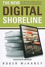 The New Digital Shoreline : How Web 2.0 and Millennials Are Revolutionizing...