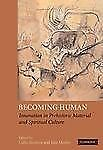 Becoming Human : Innovation in Prehistoric Material and Spiritual Culture...