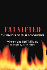 Falsified : The Danger of False Conversion by Vincent Williams and Lori...