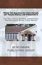 How to Maximize the Value of Your Home or Property : Top Real Estate and Home...