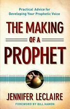 The Making of a Prophet : Practical Advice for Developing Your Prophetic...